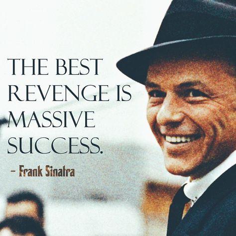 """The best revenge is massive success."" - Frank Sinatra #quote"