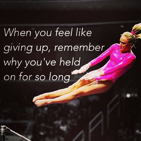 Gymnastics is the reason why I'm confident. Never give up, stay strong, because there's always something better to look forward to.
