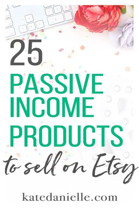 25 Passive Income Products To Sell On Etsy   Things to sell, Creating passive income, Passive income