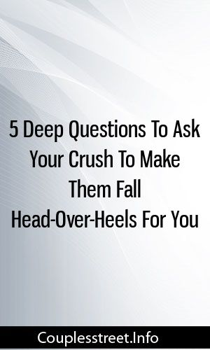 5 Deep Questions To Ask Your Crush To Make Them Fall Head Over