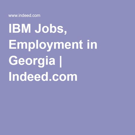 IBM Jobs, Employment in Georgia | Indeed com | Look Who's Hiring!!