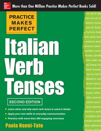 Practice Makes Perfect Italian Verb Tenses 2 E Ebook Ebook By Paola Nanni Tate Rakuten Kobo Italian Verbs Italian Vocabulary Flashcard App
