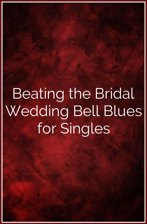 Beating the Bridal Wedding Bell Blues for Singles