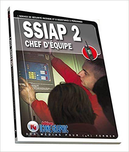 Livre Ssiap2 Service De Securite Incendie Et D Assistance A Personnes Chef D Equipe Pdf Gratuit En 2021 Chef D Equipe Securite Incendie Telecharger Livre