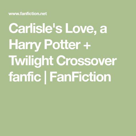 Carlisle S Love A Harry Potter Twilight Crossover Fanfic Fanfiction Harry Potter Twilight Carlisle Twilight