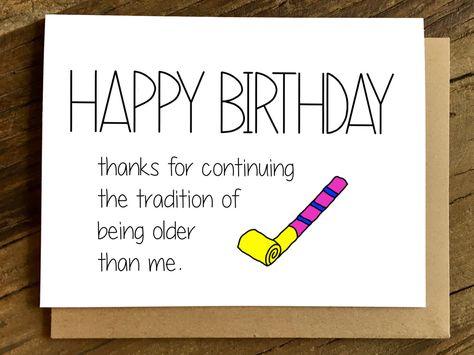 Funny Birthday Card - Birthday Card - Friend Birthday Card - Older than Me Its always nice when some Sister Birthday Funny, Birthday Cards For Brother, 30th Birthday Cards, Birthday Thanks, Homemade Birthday Cards, Funny Birthday Gifts, Birthday Greetings, Birthday Wishes, Birthday Recipes