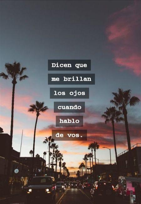Crea Tu Frase – Dicen que me brillan los ojos cuando hablo de vos.
