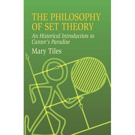 Dover Books On Mathematics The Philosophy Of Set Theory An Historical Introduction To Cantor S Paradise Paperback Walmart Com Philosophy Of Mathematics Mathematics Philosophy