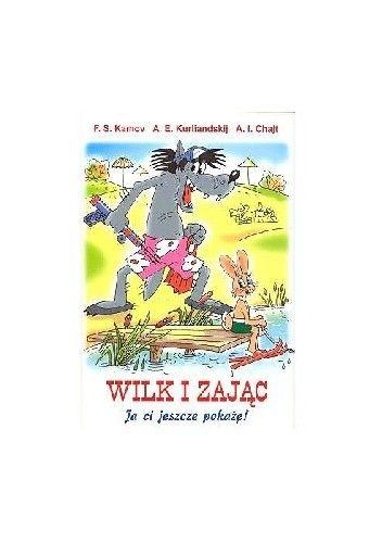 Wilk I Zajac Ja Ci Jeszcze Pokaze Aleksandr Kurlandski Arkadij Hajt 296184 Lubimyczytac Pl Book Cover Books