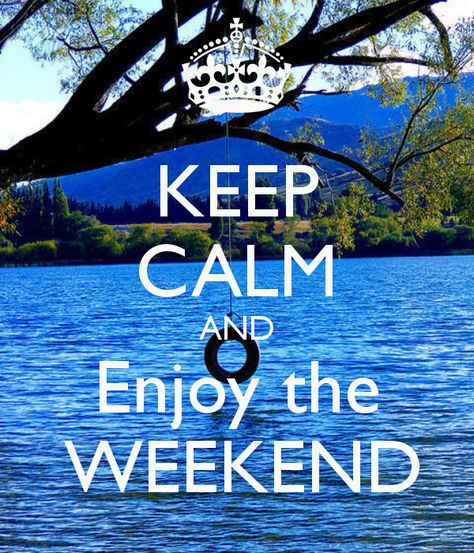 KEEP CALM AND ENJOY THE WEEKEND