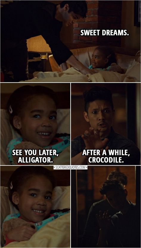 Quote from Shadowhunters 3x11 | Alec Lightwood: Sweet dreams. Madzie: See you later, alligator. Magnus Bane: After a while, crocodile. | #Shadowhunters #Malec #AlecLightwood #MagnusBane #Quotes