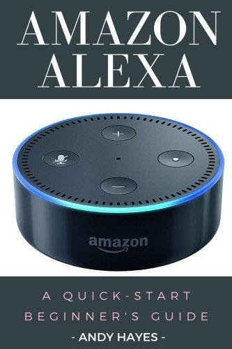 Amazon Alexa A Quick Start Beginner S Guide Alexa App Alexa Dot