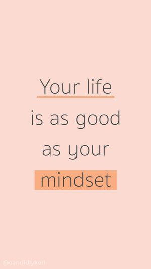 Your Life Is As Good As Your Mindset Quote Inspirational Background Wallpaper You Can Download For Free On T Mindset Quotes Postive Quotes Inspirational Quotes