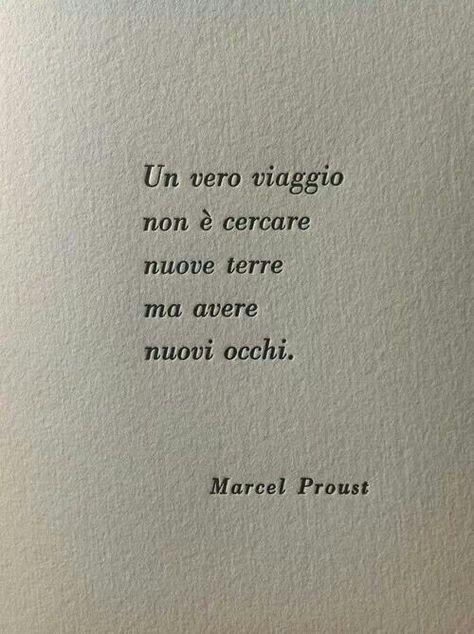 """""""Un vero viaggio non è cercare nuove terre ma avere nuovi occhi."""" Marcel Proust"""