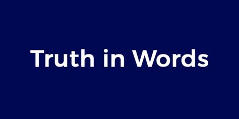 Do we live the truth of words or are our words empty of truth?    #words #unimedpedia #expression #speech #abuse #truth #UnimedLiving