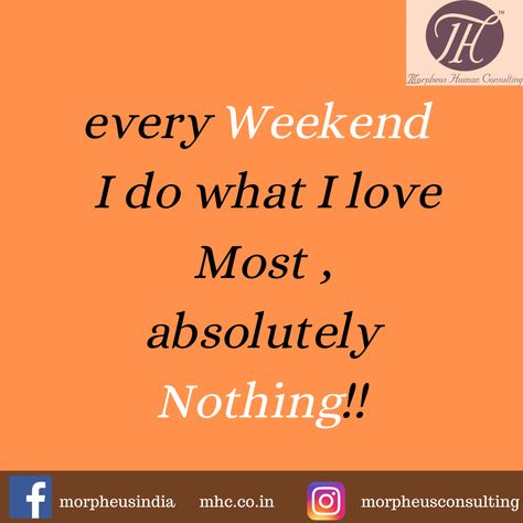 Every Weekend I Do What I Love Most, Absolutley Nothing!!   #saturdaymotivation #saturday #saturdaythoughts #plan #move #stay #opportunity #Quote #Quoteoftheday #quotes #socialmedia #morpheusconsulting #motivational #motivation #quotestoliveby #life #motivationalquotes #inspiration #like #poetry #follow #instagram #inspirationalquotes #quotesinindia #lifequotes #instagood #quotesaboutlife #quotesdaily #quotestagram