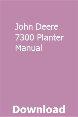 John deere 7200/7300 planters oem service manual: john deere.