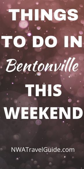Events Things To Do This Weekend In Bentonville Arkansas Bentonville Bentonville Arkansas Things To Do