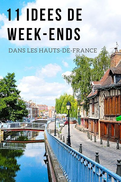 11 Idees De Week Ends Et Choses A Faire Dans Les Hauts De France Weekend France Vacances En France Idee Week End France