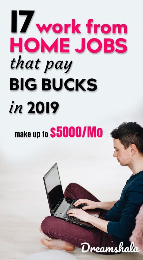 17 Work From Home Jobs That Pay Big Bucks In 2019
