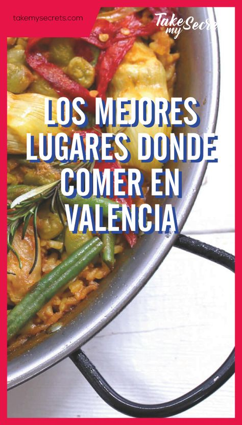 Takemysecrets Las Mejores Cosas Que Comer En Valencia Where To Eat In Valencia Viaje Gastronómico Valencia Comida