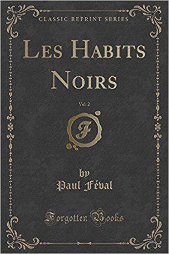 Les Habits Noirs Vol 2 Classic Reprint Amazon Fr Paul