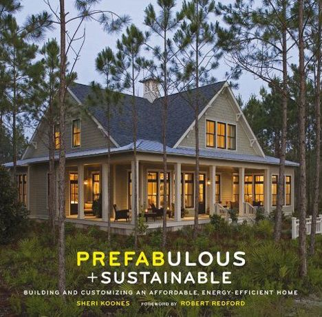 Prefabulous And Sustainable New Book Shows Prefabs Getting Better Greener And More Mainstream Prefab Homes Factory Built Homes Prefab