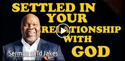 T D  Jakes - Settled in Your Relationship With God (January