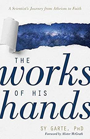 Free Read The Works Of His Hands A Scientist S Journey From Atheism To Faith Author Phd Sy Garte And Alister Mcgrath