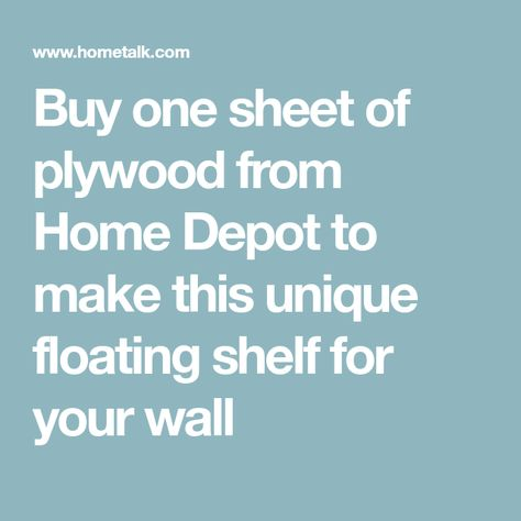 Buy one sheet of plywood from Home Depot to make this unique floating shelf for your wall