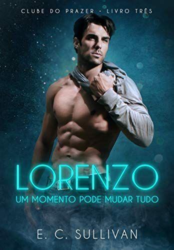 Lorenzo Um Momento Pode Mudar Tudo Livro 3 Clube Do Prazer