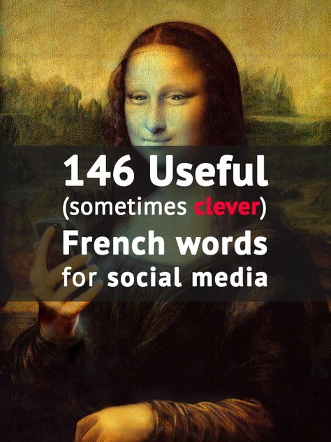 146 useful (and sometimes clever) French words for social media users.