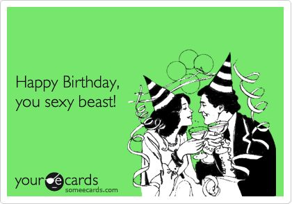 Funny Birthday Ecard Happy birthday to someone I hope is my – Free Email Birthday Cards for Him