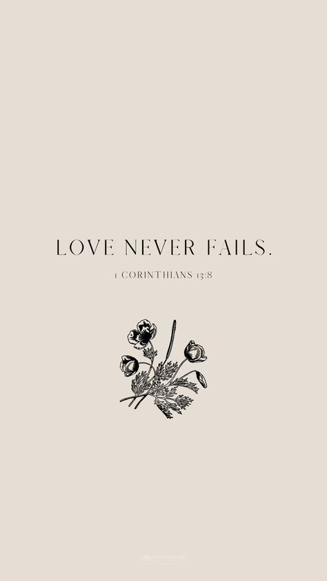Love Never Fails // Wallpaper In case you are in need of a fall refresh, we've created some Christian wallpaper you can use to update your desktop, iPhone, iPad, or Samsung Galaxy. Favorite Bible Verses, Bible Verses Quotes, Jesus Quotes, Bible Scriptures, Faith Quotes, Bible Verse Hope, Faith Bible Verses, Wisdom Quotes, Bible Quote Tattoos