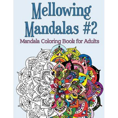 Mellowing Mandalas Book 2 Mandala Coloring Book For Adults Walmart Com In 2021 Mandala Coloring Books Coloring Books Mandala Coloring