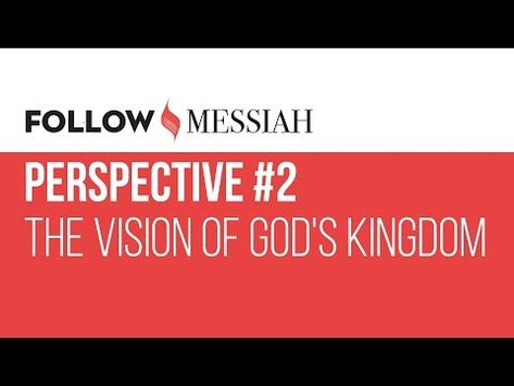 """Follow Messiah Ep 1 - Perspective #2 - """"The vision of God's Kingdom"""" - YouTube"""