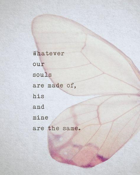 Sin importar de lo que estén echas las almas, la suya y la mía son una misma.
