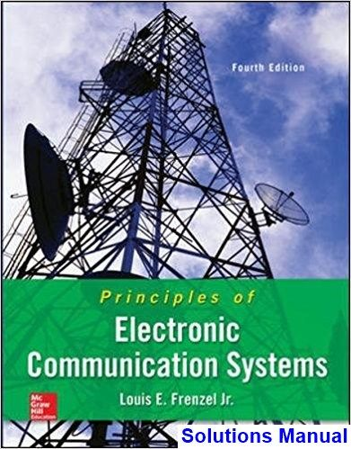 Principles Of Electronic Communication Systems 4th Edition Frenzel Solutions Manual Solutions Manual Test Bank Instant Download Communication System Systems Engineering Electronic And Communication Engineering