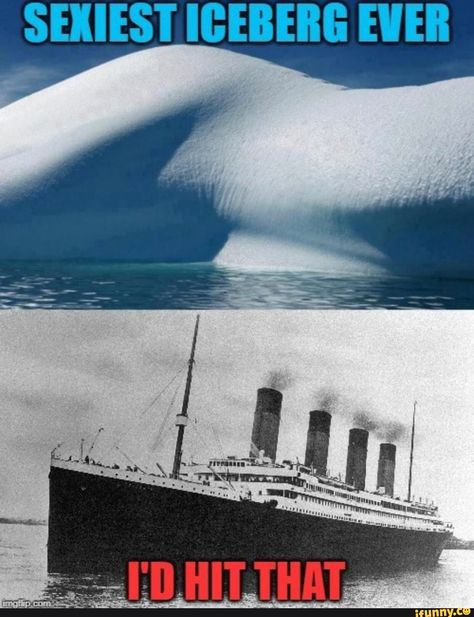 SEXIEST ICEBERG EVER – popular memes on the site iFunny.co #titanic #movies #ofcourseyoudhitthat #fag #2020 #titanic #shipsoff #iceberg #ever #pic
