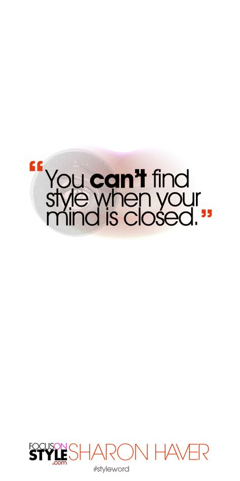 You can't find style when your mind is closed. Subscribe to the daily #styleword here: http://www.focusonstyle.com/styleword/ #quotes #styletips