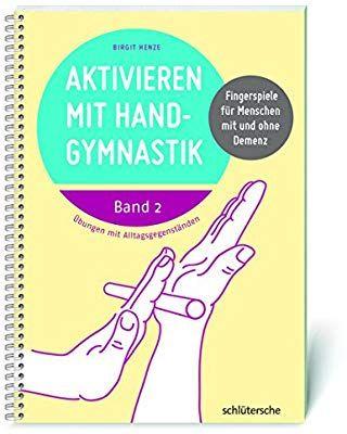 Aktivieren Mit Handgymnastik Fingerspiele Fur Menschen Mit Und Ohne Demenz Band 2 Amazon De B Gymnastik Aktivitaten Fur Senioren Beschaftigung Fur Senioren