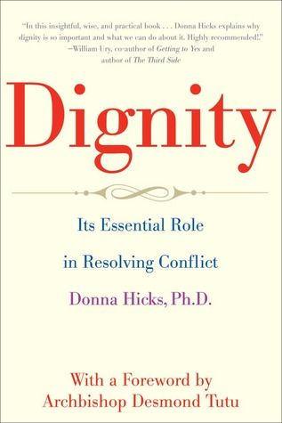 Dignity: Its Essential Role in Resolving Conflict by Donna  Hicks