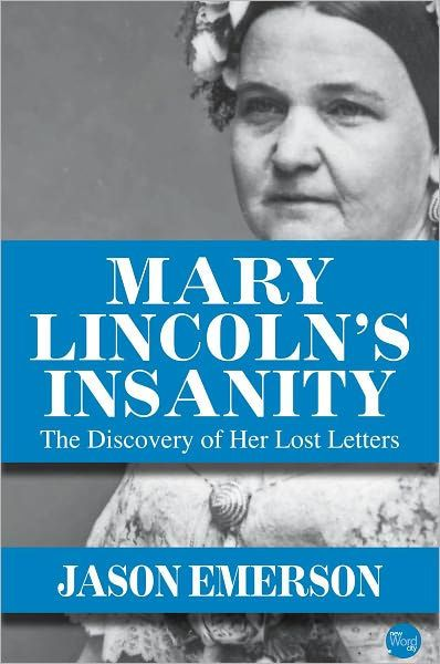 Mary Lincoln S Insanity The Discovery Of Her Lost Letters Nook Book In 2020 Mary Todd Lincoln Lincoln Books