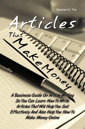 Articles That Make Money! ebook by Stephani G. Fox - Rakuten Kobo