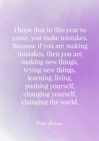 I hope that in this year to come, you make mistakes. Because if you are making mistakes, then you are making new things, trying new things, learning, living, pushing yourself, changing yourself, changing the world. - Neil Gaiman - Quotes On Change - Photos
