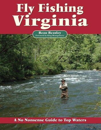 Fly Fishing Virginia Ebook By Beau Beasley Rakuten Kobo In 2021 Fly Fishing Berkley Fishing Fly Fishing Books