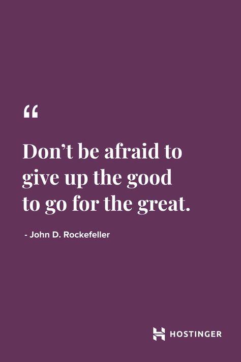 ''Don't be afraid to give up the good to go for the great.'' - Hohn D. Rockefeller | Hostinger.com     #Hostinger #Quotes #Rockefeller #Inspirational