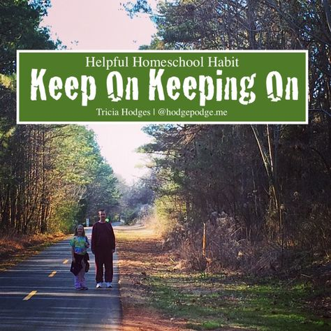 Helpful Homeschool Habit: Keep On Keeping On