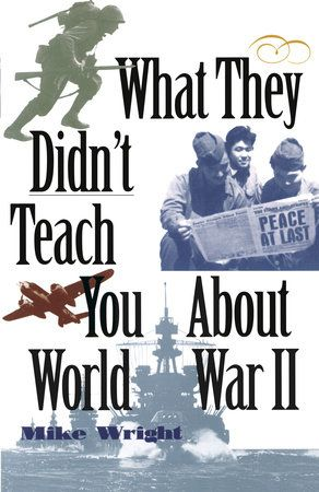 """Packed with personal anecdotes and details you won't find anywhere else, thisis the secret history of World War II.    """"A fast-moving overview stuffed with interesting factoids and historicaltidbits . . . Casual readers will find themselves carried along, and hardenedmilitary buffs will learn much that is new.""""—Library Journal    """"It's almost guaranteed to make you so interested in the subject you'll wantto learn . . . By including hundreds of interesting anecdotes and facts,[Mike] Wright not on"""