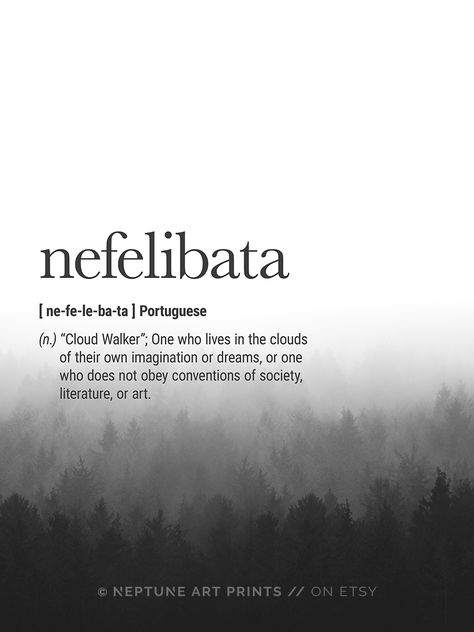 "Nefelibata (Portuguese) Definition - ""Cloud Walker""; One who lives in the clouds of their own imagination or dreams, or one who does not obey conventions of society, literature, or art.    Printable art is an easy and affordable way to personalize your home or office. You can print from home, your local print shop, or upload the files to an online printing service and have your prints delivered to your door!"